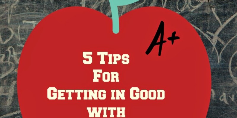 5 Tips For Getting in Good with the Teacher