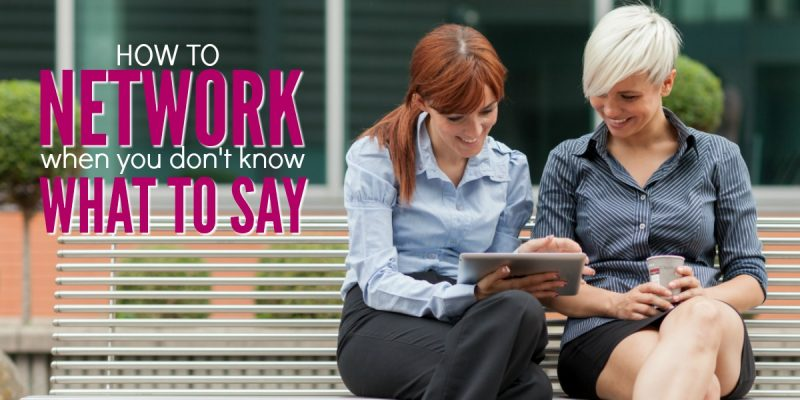 Networking for Introverts: How to Network When You Don't Know What to Say