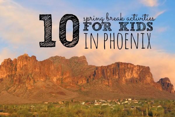10 Spring Break Activities with Kids in Phoenix