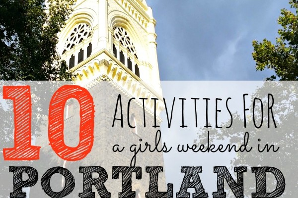 10 Activities for a Girls' Weekend in Portland