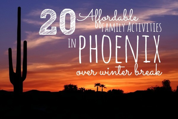 20 Affordable Phoenix Family Activities over Winter Break