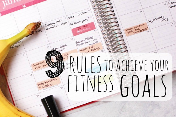 9 Rules to Achieve Your Fitness Goals