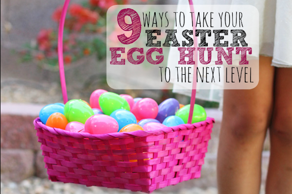 9 Ways to Take Your Easter Egg Hunt To the Next Level