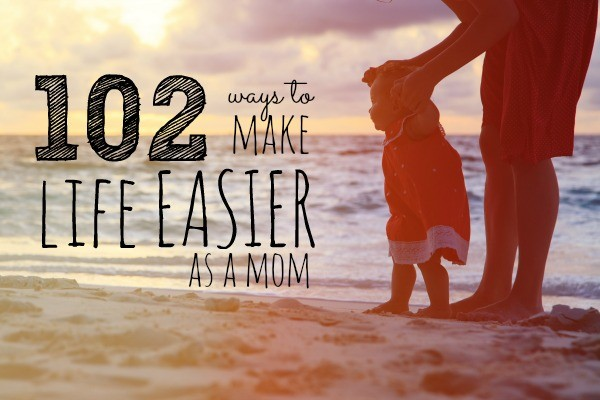 102 Ways to Make Life as a Mom Easier