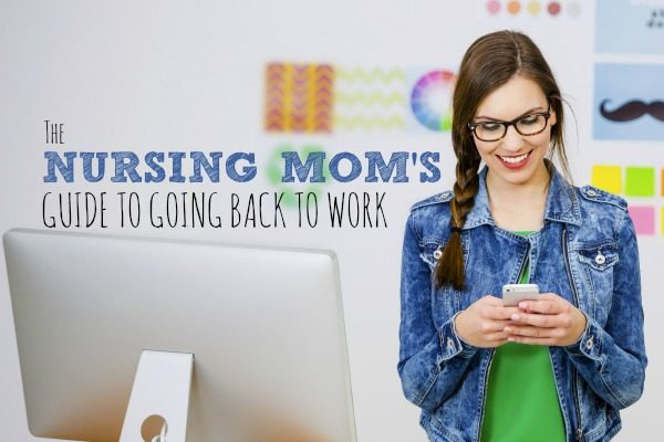 The Nursing Mom's Guide to Going Back to Work