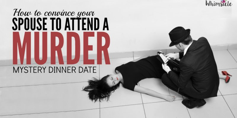 How to Convince Your Spouse to go on a Murder Mystery Dinner Date