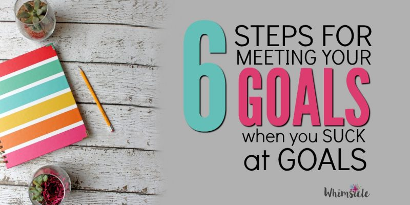 6 Steps for Reaching Goals When You Suck at Goals