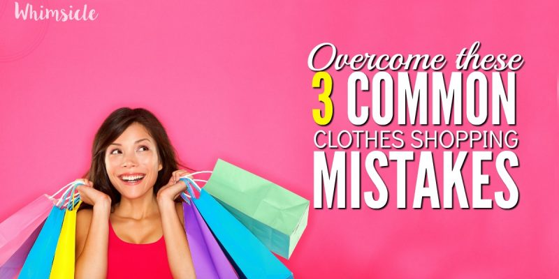 Overcome These 3 Common Clothes Shopping Mistakes