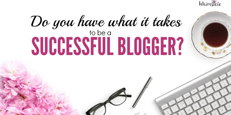 Do you have what it takes to be a successful blogger?