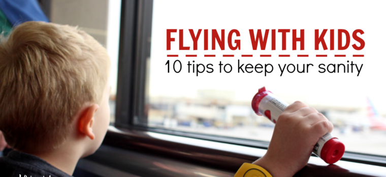 Flying with Kids: 10 Tips to Avoid Tantrums & Giveaway