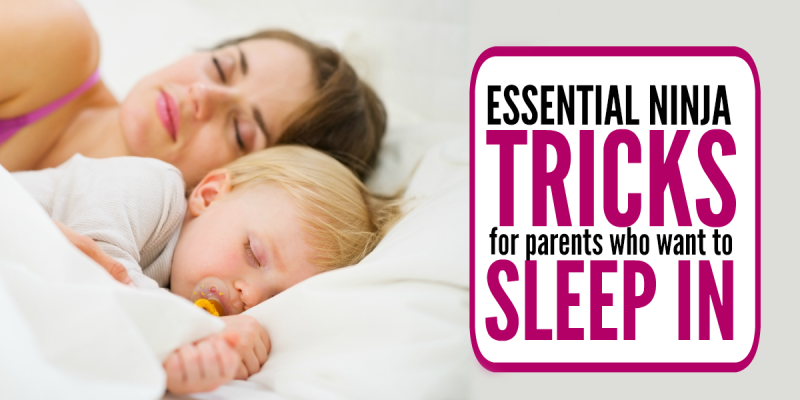 Kids Wake Up Too Early?  Essential Ninja Tricks for Parents Who Want to Sleep in