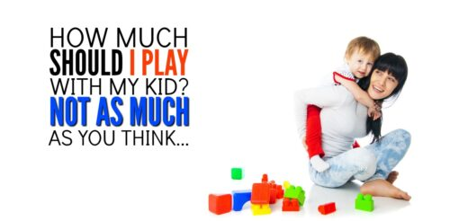 There is so much pressure to play with your kids! You feel guilty all the time! How much should I play with my child? The answer will surprise you.