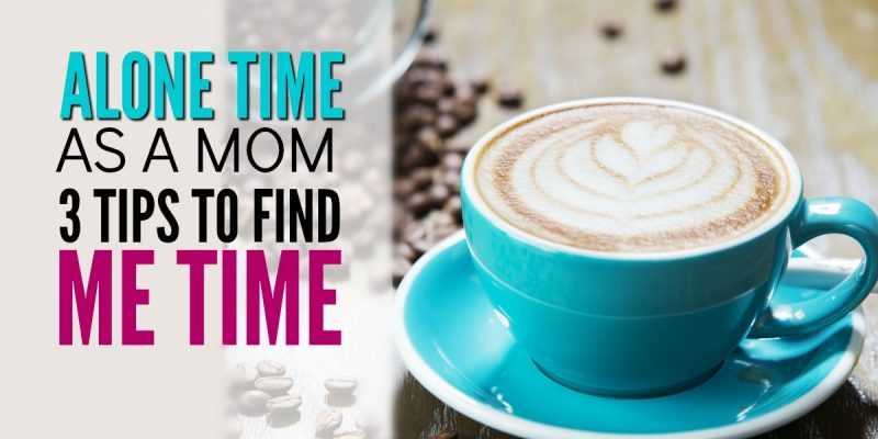 Moms need time alone: 3 tips to get me time