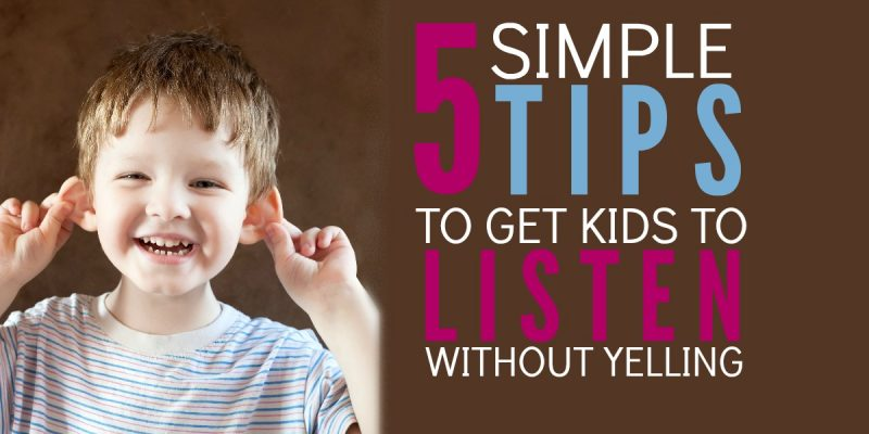 5 Simple Tricks to Get Kids to Listen Without Yelling
