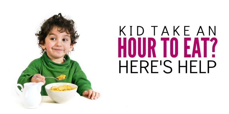 Child Spend an Hour Eating?  Here's Help