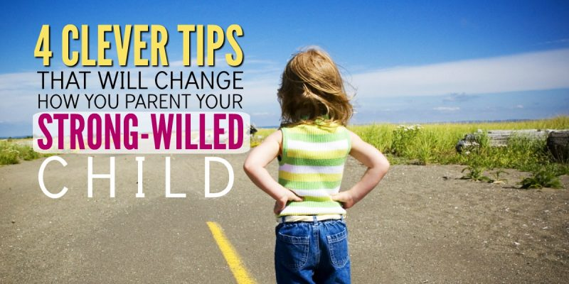How To Manage the Strong-Willed Child – 4 Clever discipline tips that will change how you parent