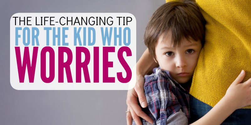 One Life-Changing Tool for your Child Who Worries Too Much