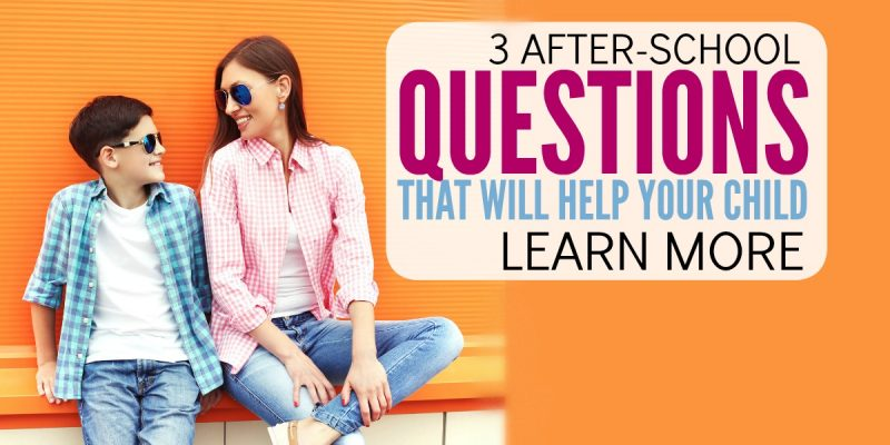 3 Questions to Ask Your Kids After School that Will ACTUALLY impact their learning