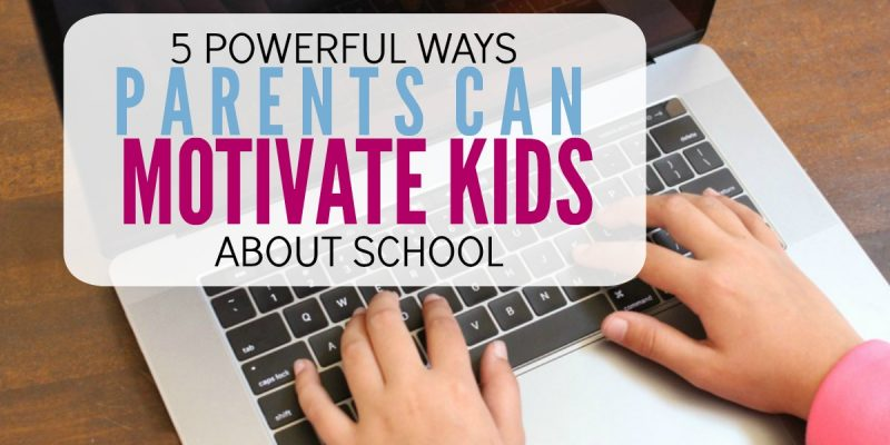 5 Powerful Ways to Motivate Kids to Do Well in School
