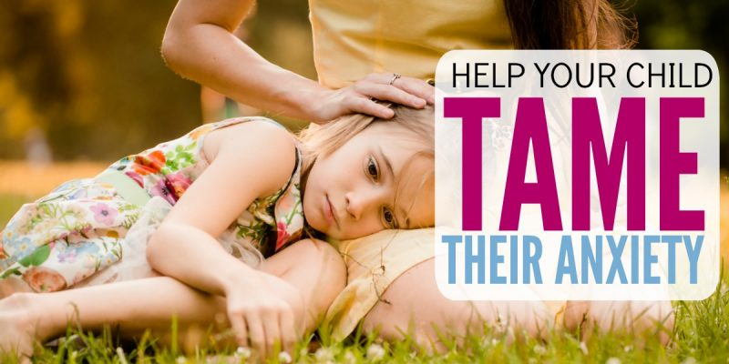 Help Your Child Tame Anxiety with this Simple Tip