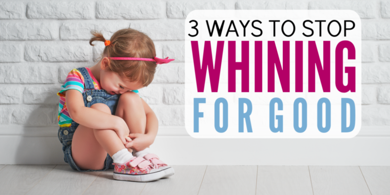 3 Ways to Stop Whining for Good