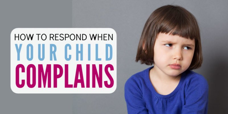 How to Respond When your Kids Complain