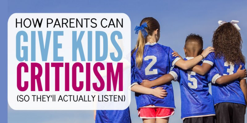 How to give your kids criticism (so they'll actually listen)