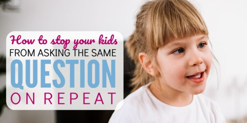 Does your kid ask the same question over and over?  Here's the fix.