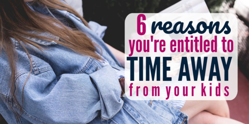 6 Reasons You're Entitled to Time Away from your Kids