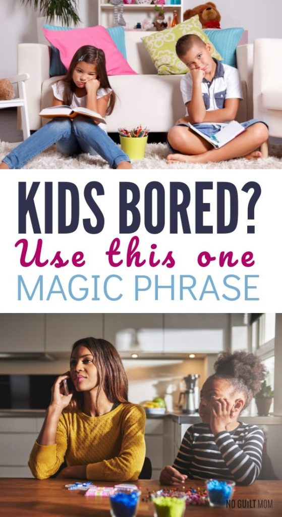When you have bored kids at home, you may feel guilty. Of all the boredom busters and ideas, this one magic phrase releases you from guilt. Of all the parenting tips, this one helps your child develop responsibility and imagination. Great advice for tired moms who feel it's their job to entertain their kids.